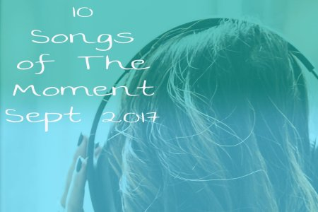 10 Songs of the Moment, Sept 2017 Feature Image