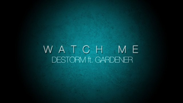 Watch Me – Destorm ft. Gardener