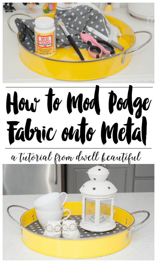 How to Mod Podge Fabric onto Metal - Dwell Beautiful