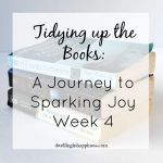 Tidying up the Books: A Journey to Sparking Joy Week 4