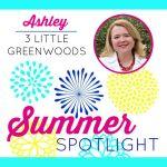 Summer Spotlight: Ashley from 3 Little Greenwoods