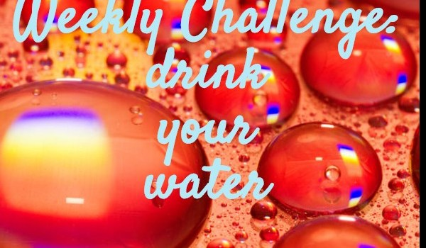 Weekly Challenge: Drink Your Water (FREE PRINTABLE)