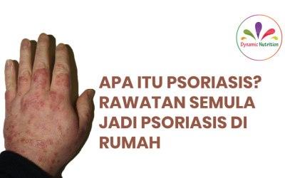Apa itu Psoriasis? Rawatan Semula Jadi Psoriasis Di Rumah