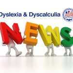 News on dyslexia and dyscalculia