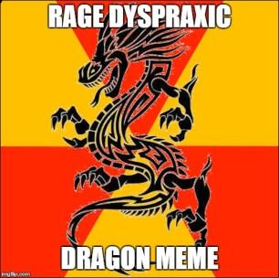 Rage Dyspraxic Dragon Meme