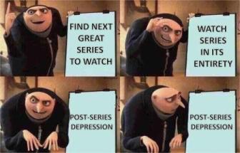 Post-Series Depression Meme