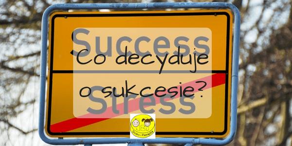 Co decyduje o sukcesie? Samokontrola a samoregulacja.