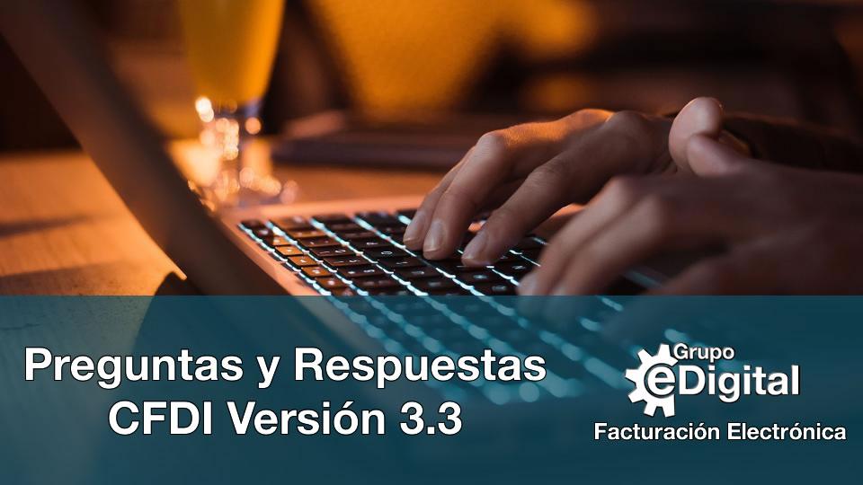 Preguntas Y Respuestas Sobre El Cfdi Version 3 3 Grupo Edigital Facturacion Electronica
