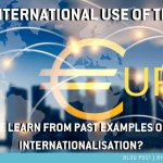 The international use of the euro: What can we learn from past examples of currency internationalisation?