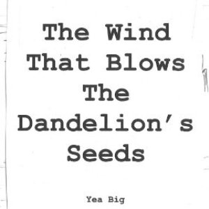 Yea Big The Wind That Blows The Dandelion's Seeds