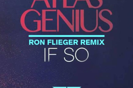 "Atlas Genius – ""If So"" (Ron Flieger Remix)"