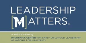MCCormick Center for Early Childhood Leadership- Leadership-Matters-series