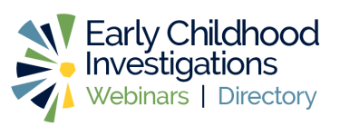 Early Childhood Investigations Webinars and Directory