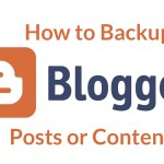 How to Backup Blogger Posts or Content