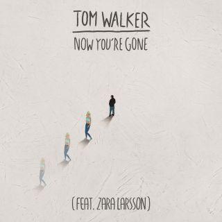 Tom Walker - Now You're Gone (feat. Zara Larsson) (Radio Date: 19-07-2019)