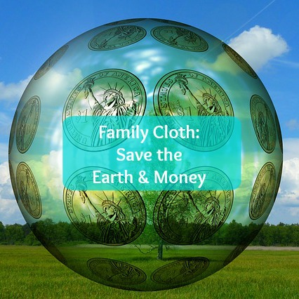 Family Cloth: Save the Earth & Money