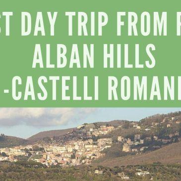 Best Day Trip From Rome – Alban Hills (Castelli Romani)