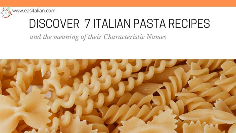 Discover Why 7 Italian Pasta Recipes have that Characteristic Names