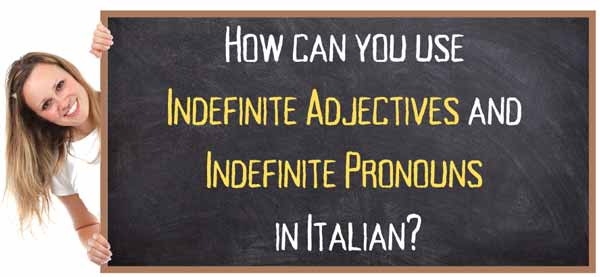 How to use Indefinite Adjectives and Indefinite Pronouns in Italian