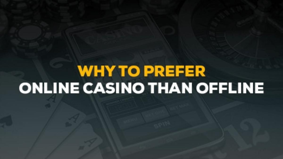 Why prefer online casinos over offline ones?