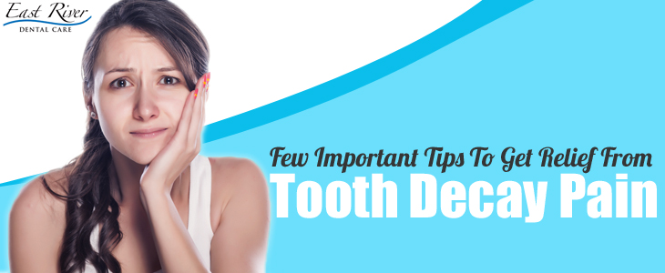 Tips For Relieving Tooth Decay Pain - East River Dental Care - Newmarket Dentist - Canada - Ontario