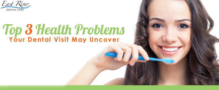 Top 3 Health Problems Your Dental Visit May Uncover - East River Dental Care - Newmarket - Ontario - Canada