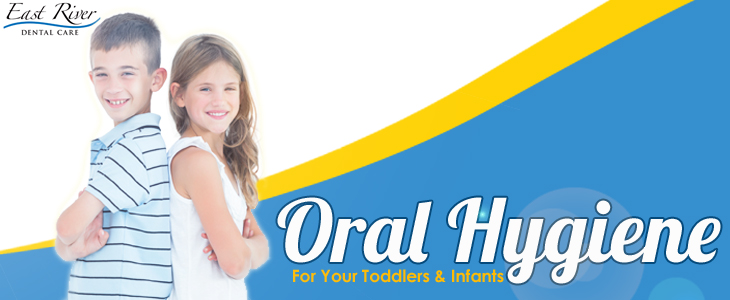 Things Parents Can Do To Maintain Oral Hygiene Of Toddlers And Infants - Kids Dental Newmarket - Children Dentistry - East River Dental Care