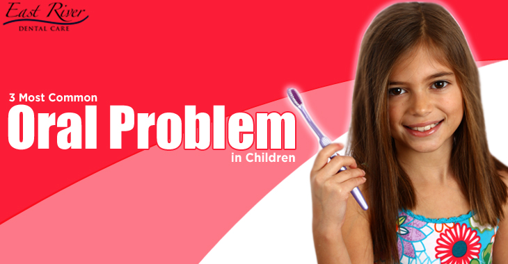 3 Most Common Oral Problems In Children - East River Dental Care - Kids Dentist Newmarket