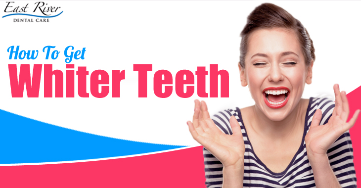 How To Get Whiter Teeth - East River Dental Care - Teeth Whitening Newmarket - Canada