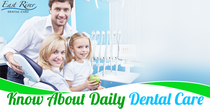 Know About Daily Dental Care - East River Dental Care - Newmarket Dentist - Ontario - Canada