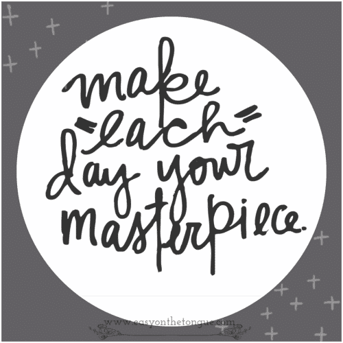 Make each day a masterpiece 500x500 Inspiration for the 38th week of 2015