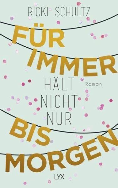 New Adult Buch Für immer hält nicht nur bis morgen von Ricki Schultz