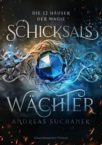 Die 12 Häuser der Magie Schicksalswächter Andreas Suchanek