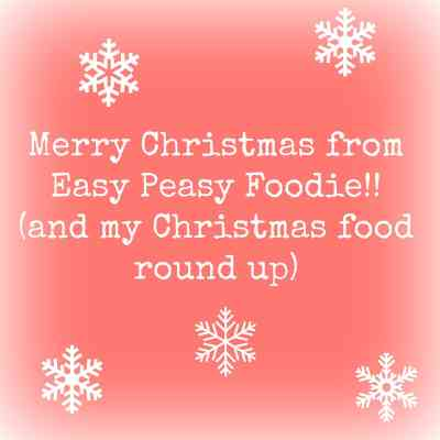 Merry Christmas from Easy Peasy Foodie!! (and my Christmas Food Roundup)