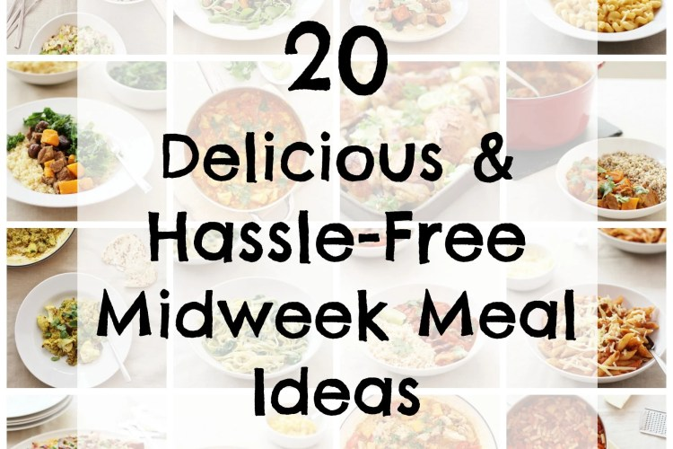 20 Delicious and Hassle Free Midweek Meal Ideas