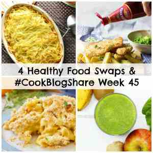 4 Healthy Food Swaps and #CookBlogShare Week 45