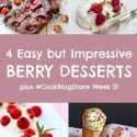 4 Easy but Impressive Berry Desserts, Food Photography & #CookBlogShare Week 31