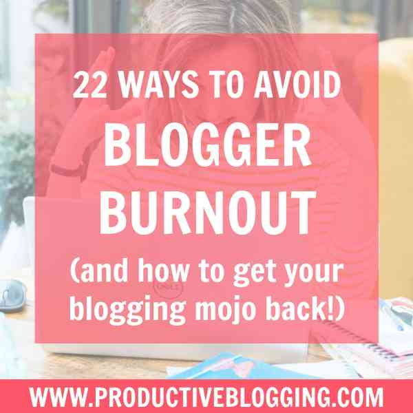 22 Ways to avoid Blogger Burnout (and get your blogging mojo back)