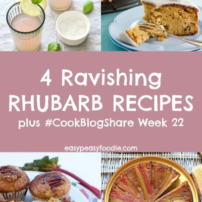 4 Ravishing Rhubarb Recipes and #CookBlogShare Week 22