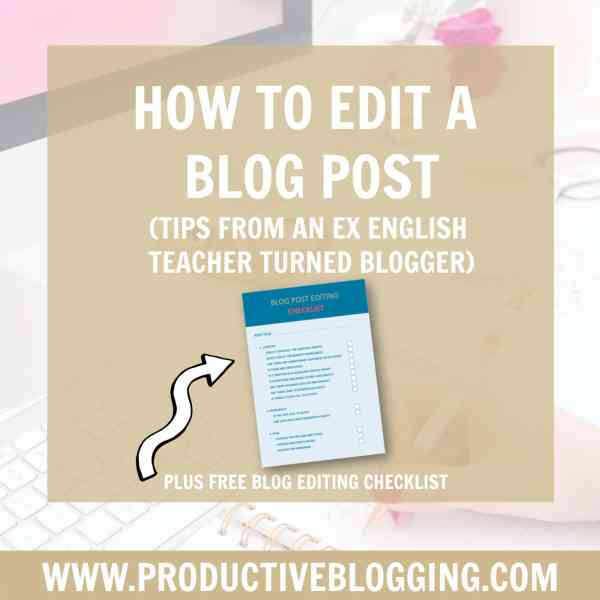 How to edit a blog post (tips from an ex English teacher turner blogger!) plus checklist!