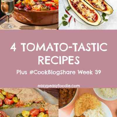 4 Tomato-tastic Recipes and #CookBlogShare Week 39