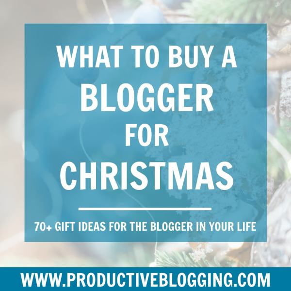 What to buy a blogger for Christmas [2019 Gift Guide]