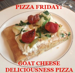Pizza Friday: Goat Cheese Deliciousness Pizza