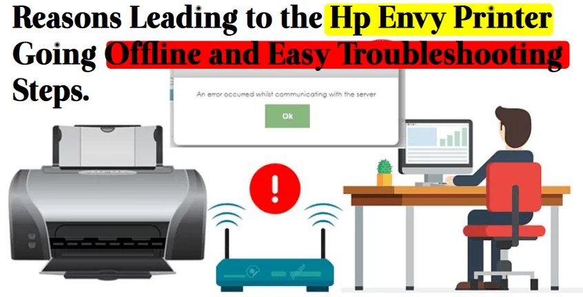 reasons leading to the hp envy printer going offline and easy troubleshooting steps