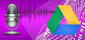 Parlez et Google Drive va écrire à votre place !