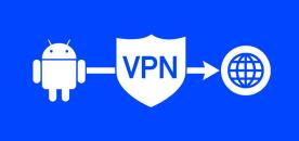 Comment choisir et installer le meilleur VPN sur Android !