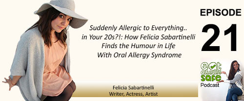 Episode 21: Suddenly Allergic to Everything in Your 20s?!: How Felicia Sabartinelli Finds the Humour in Life With Oral Allergy Syndrome