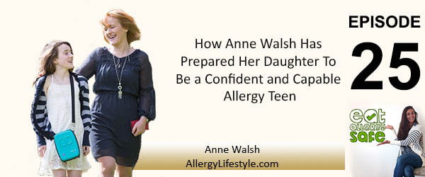 EAS025: How Anne Walsh Has Prepared Her Daughter To Be a Confident and Capable Allergy Teen