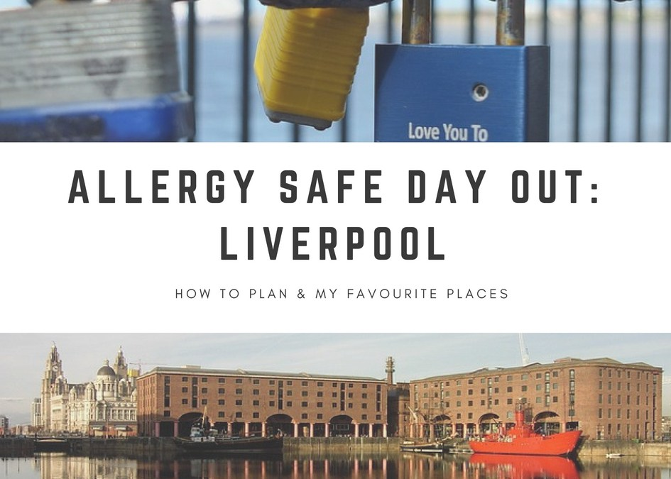 Plan an Allergy Safe Day Out in Liverpool & Things to Do