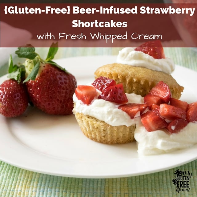 {Gluten-Free}Beer Infused Strawberry Shortcake